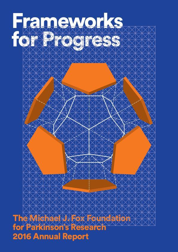 The Michael J. Fox Foundation Annual Report 2016 – Frameworks for Progress