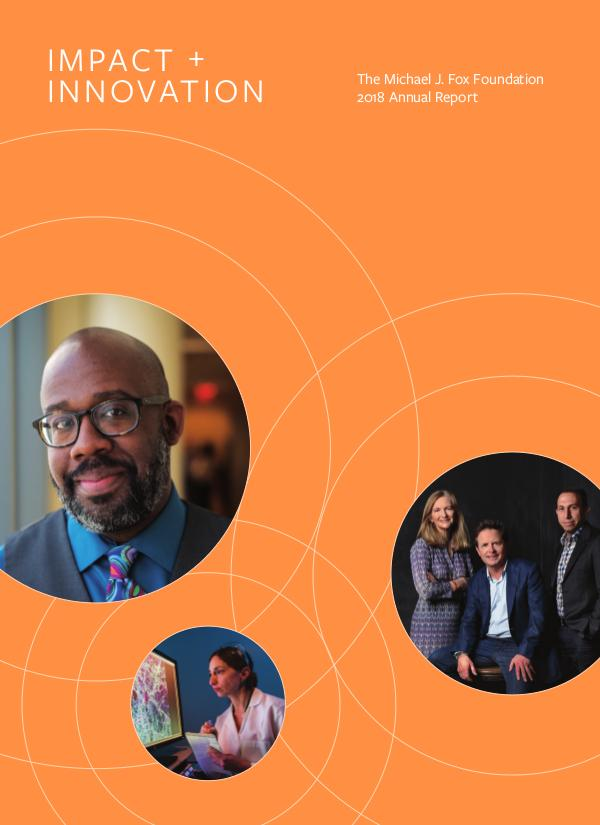 The Michael J. Fox Foundation Annual Report 2018 Impact + Innovation