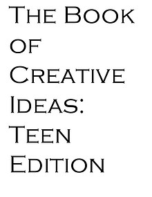 The Book Of Creative Ideas: Teen Edition