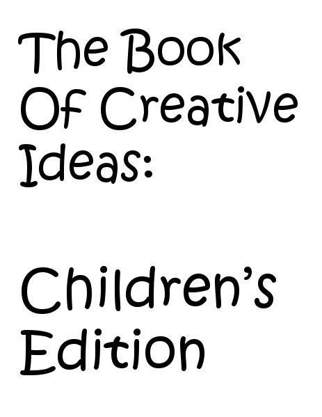 The Book Of Creative Ideas: Kids Edition Volume: 1 Issue: 1