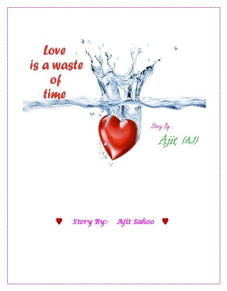 Love Is A Waste Of Time Hindi Story By Ajit Sahoo 18 April 2015