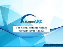 Functional Printing Market Forecast (2015 - 2020)