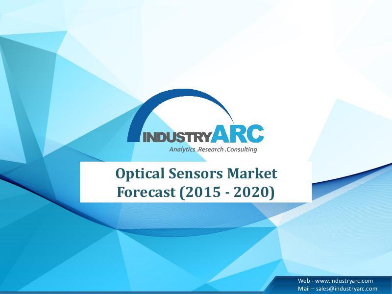 Market Dynamics of Optical Sensors Market 2015-2020 Market Dynamics of Optical Sensors Market 2015-2020