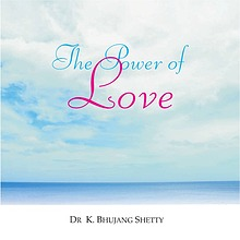 The Power of Love by Dr. Bhujang Shetty