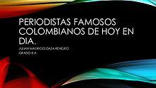 Periodistas famosos colombianos de hoy en día.