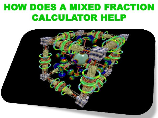 HOW DOES A MIXED FRACTION CALCULATOR HELP HOW DOES A MIXED FRACTION CALCULATOR HELP