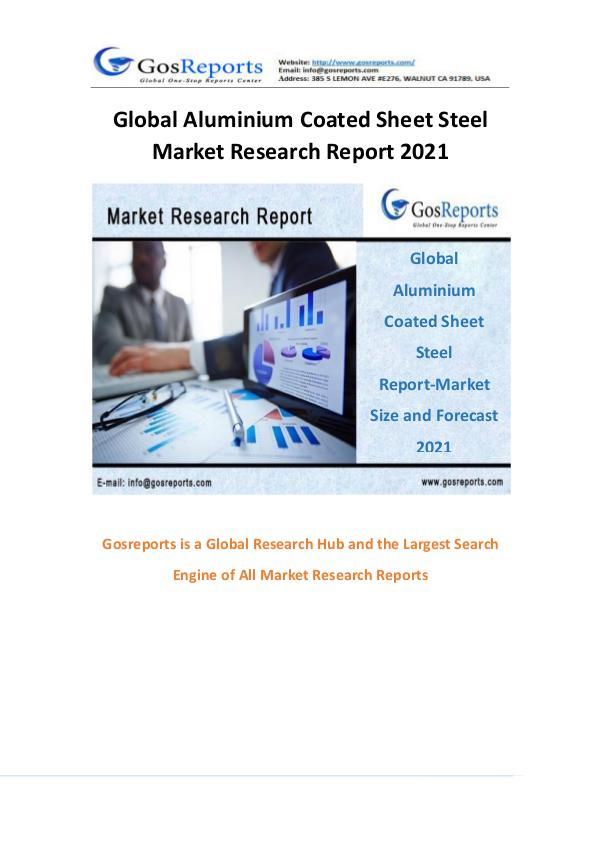 Global Aluminium Coated Sheet Steel Market Research Report 2021 Global Aluminium Coated Sheet Steel Market Researc