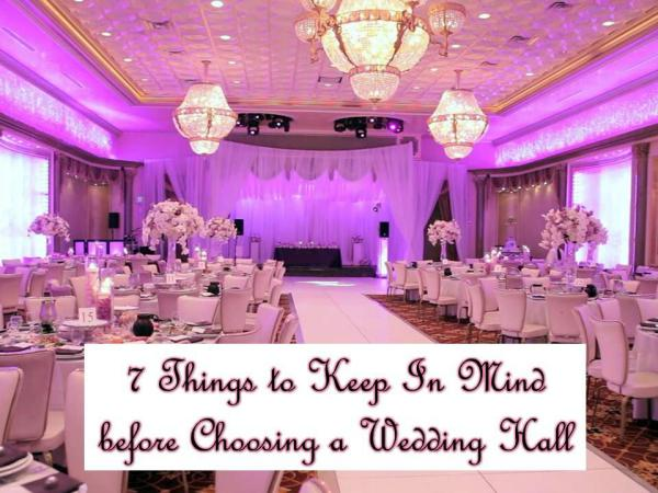 7 Things to Keep In Mind before Choosing a Wedding Hall 7 Things to Keep In Mind before Choosing a Wedding