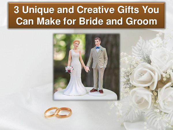3 Unique and Creative Gifts You Can Make for Bride and Groom 3 Unique and Creative Gifts for Bride and Groom
