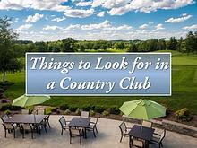 Things To Look For In A Country Club