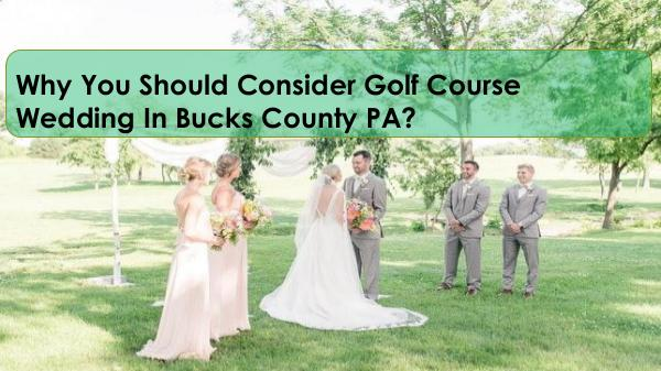 Why You Should Consider Golf Course Wedding In Bucks County PA? Why You Should Consider Golf Course Wedding In Buc