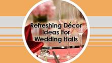Refreshing Décor Ideas For Wedding Halls