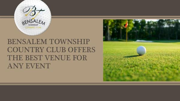 Bensalem township country club offers the best venue for any event Bensalem township country club offers the best ven