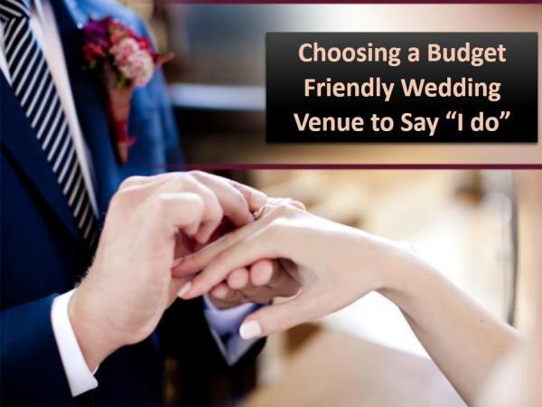 "Choosing a Budget Friendly Wedding Venue to Say ""I do"" Choosing a Budget Friendly Wedding Venue to Say ""I"