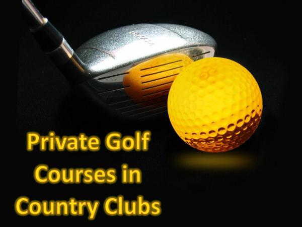 Private Golf Courses in Country Clubs Private Golf Courses in Country Clubs