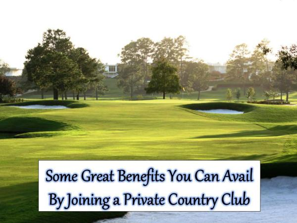 Some Great Benefits You Can Avail By Joining a Private Country Club Some Great Benefits of a Private Country Club