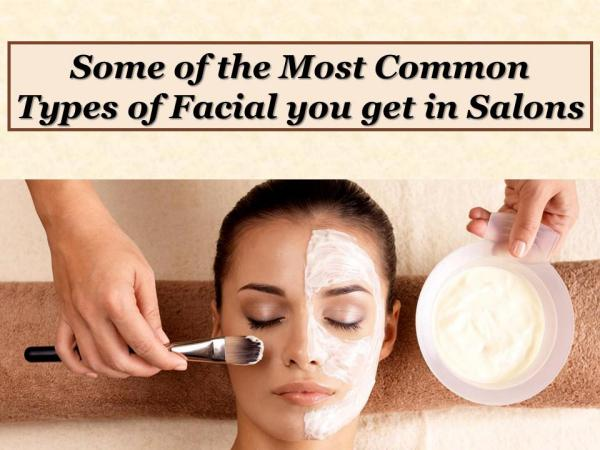Some of the Most Common Types of Facial you get in Salons Some of the Most Common Types of Facial