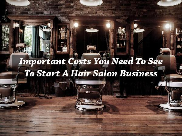 Important Costs you need to see to start a Hair Salon Business Important Costs you need to see to start a Hair Sa