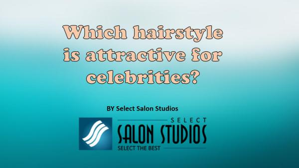Which hairstyle is attractive for celebrities? Which hairstyle is attractive for celebrities?