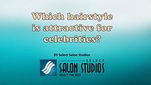 Which hairstyle is attractive for celebrities?