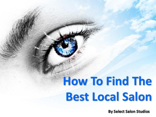 How To Find The Best Local Salon How To Find The Best Local Salon