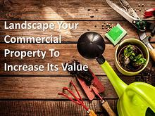 Landscape Your Commercial Property To Increase Its Value