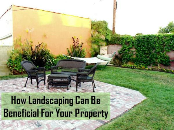 How Landscaping Can Be Beneficial For Your Property How Landscaping Can Be Beneficial For Your Propert