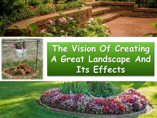 The Vision Of Creating A Great Landscape And Its Effects The Vision Of Creating A Great Landscape And Its E