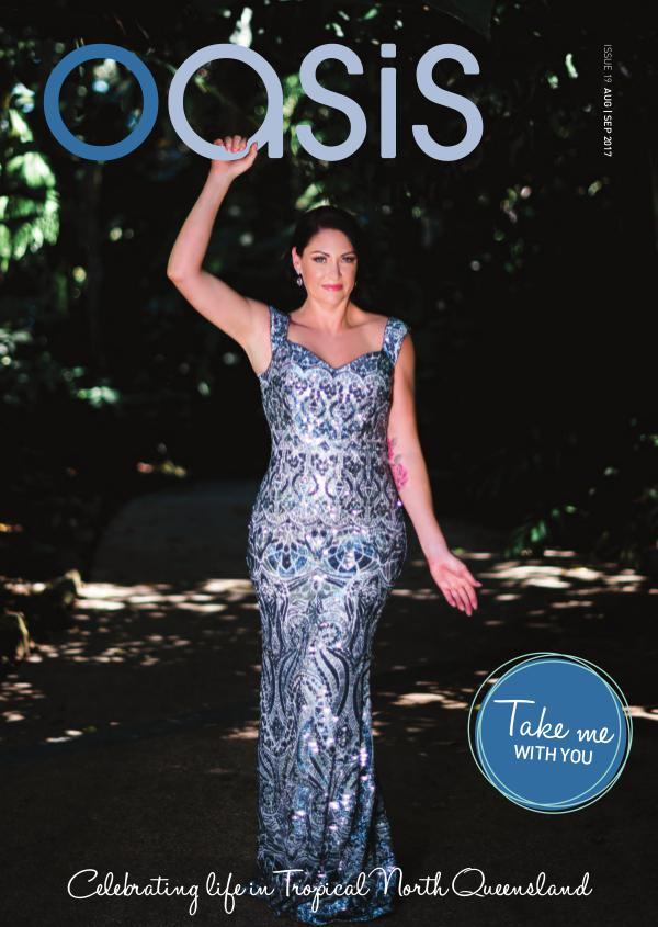 Oasis Magazine - Cairns & Tropical North Queensland Issue 19 - Aug|Sep 2017