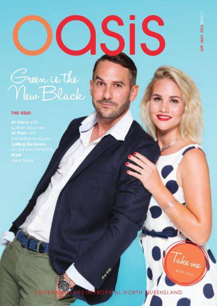 Oasis Magazine - Cairns & Tropical North Queensland Issue 11 - Apr|May 2016