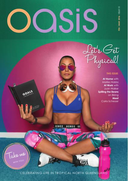 Oasis Magazine - Cairns & Tropical North Queensland Issue 10 - Feb|Mar 2016