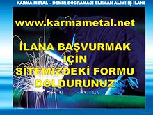 KARMA METAL Demir dogramaci kaynakci is eleman alimi ilani istanbul