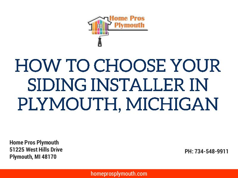 How To Choose Your Siding Installer In Plymouth, Michigan May. 2016