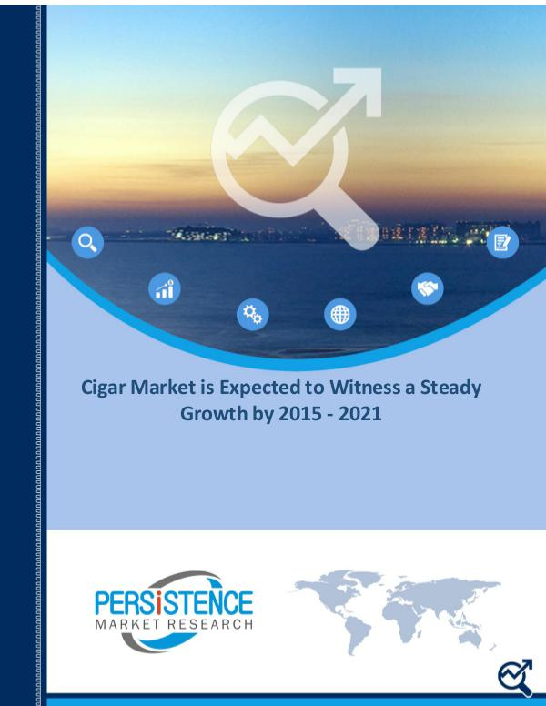 Cigar Market is Expected to Witness a Steady Growth by 2015 - 2021 Cigar Market is Expected to Witness a Steady Growt