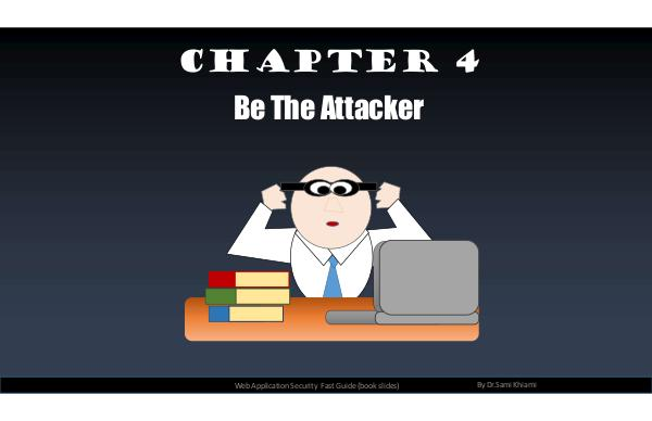 Web application security - the fast guide Chapter 4: Be the attacker