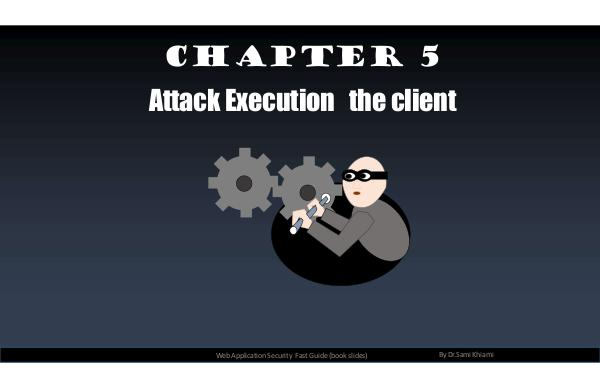 Web application security - the fast guide Chapter 5: Attack Execution - the client
