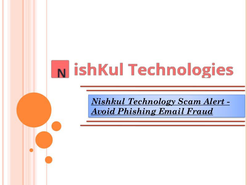 Nishkul Technology Scam Alert -  Avoid Phishing Email Fraud scam  alert