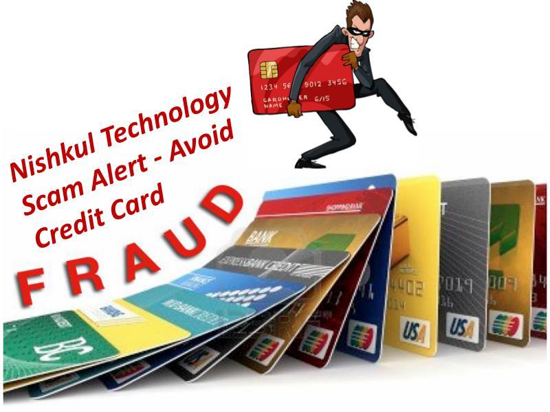 Nishkul Technology Scam Alert - Avoid Credit Card Fraud alert