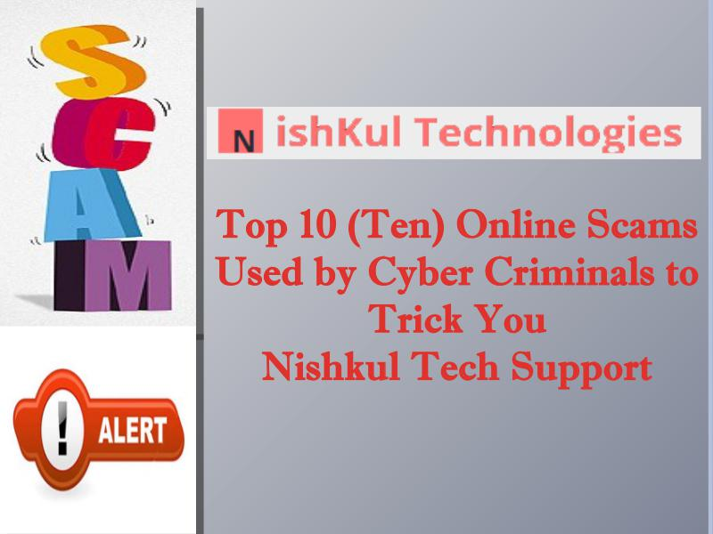 Top 10 (Ten) Online Scams Used by Cyber Criminals to Trick You Nishkul Tech Support