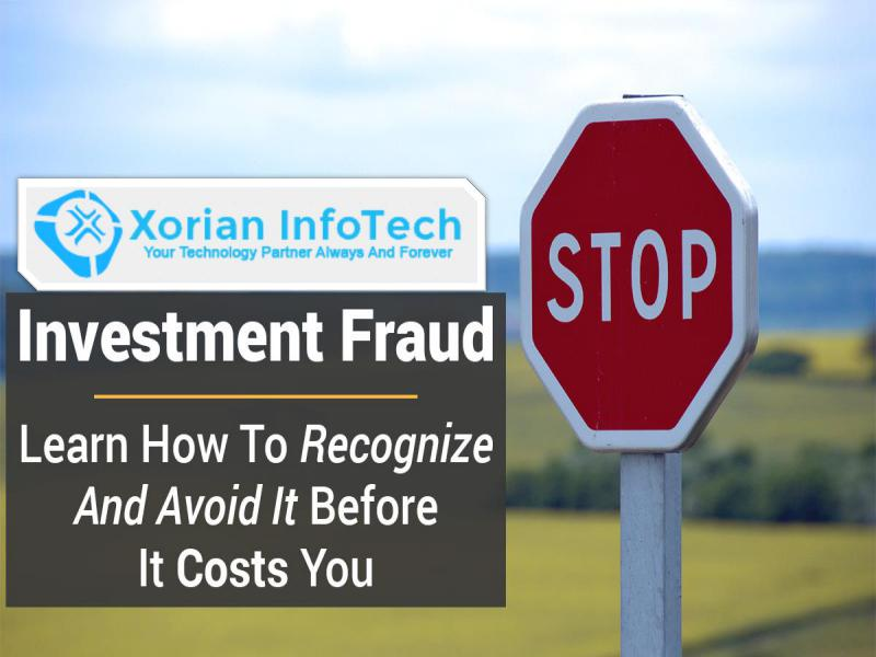 Xorian Infotech - Educate Yourself About Investment Fraud & Scams in USA