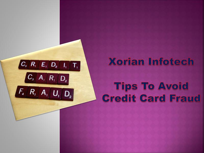 Xorian Infotech - Tips To Avoid Credit Card Fraud In USA