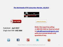 The Worldwide IPTV Subscriber Market, 1Q 2017