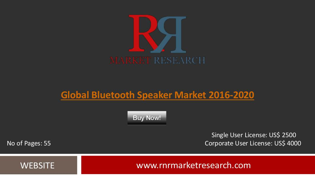 Bluetooth Speakers Market 2016-2020 Global Research Report July 2016