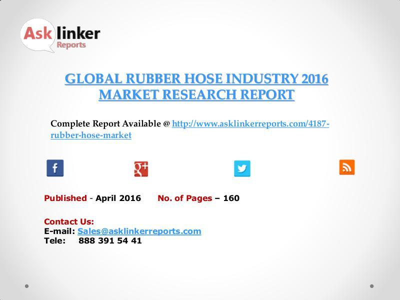 Global Rubber Hose Market 2016-2020 Report April 2016