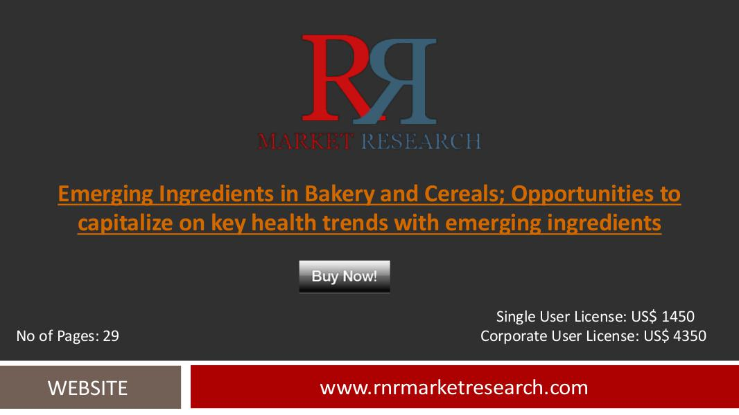 Bakery and Cereals Market Emerging Ingredients Analysis and Forecast August 2016