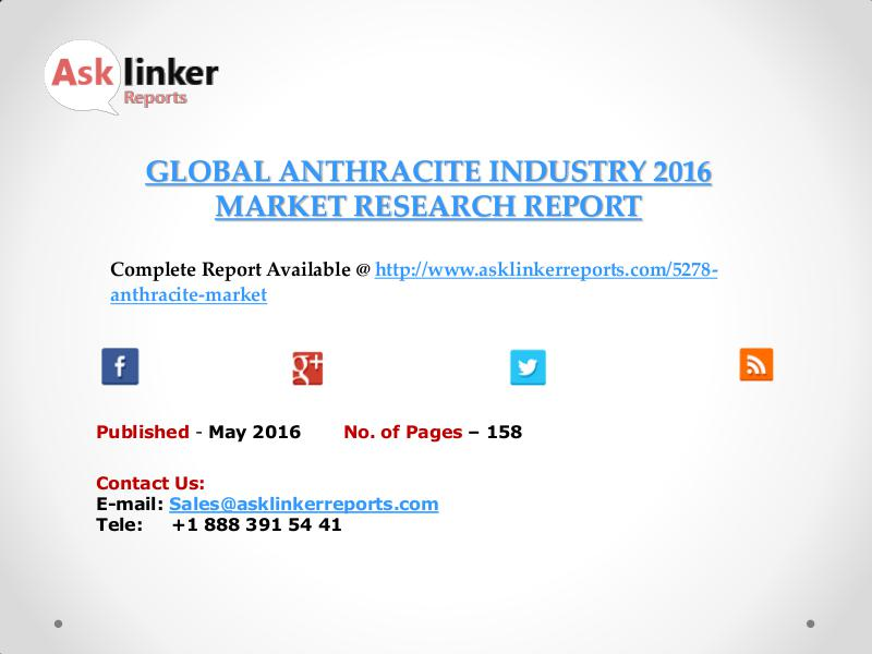 Global Anthracite Market Analysis and Forecasts Report 2016 May 2016