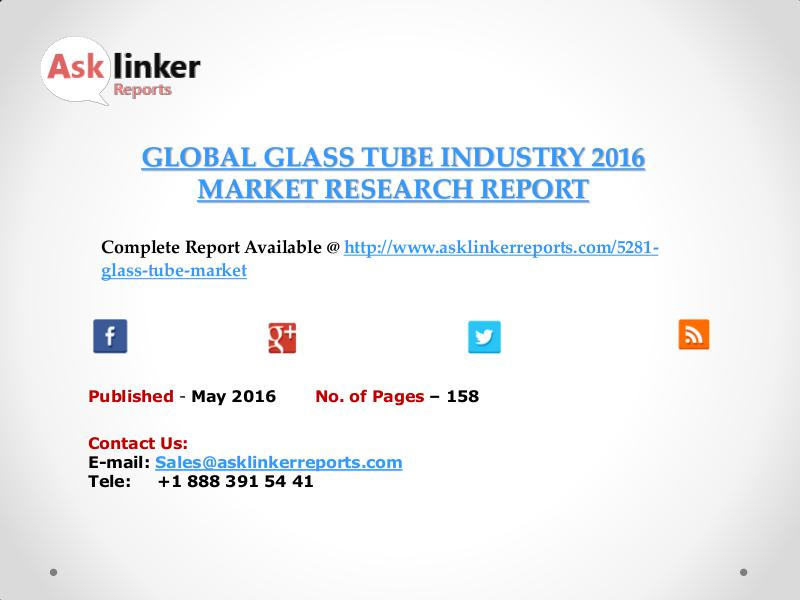 Global Glass Tube Market New Project Investment Feasibility Analysis May 2016