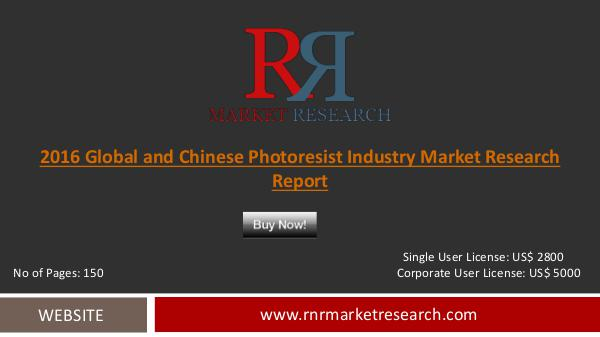 Global and Chinese Photoresist Market Analysis and Forecast by 2021 Sep 2016