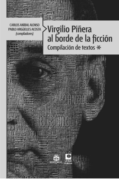 Virgilio Piñera al borde de la ficción (La Habana: Editorial UH / Letras Cubanas, 2015)
