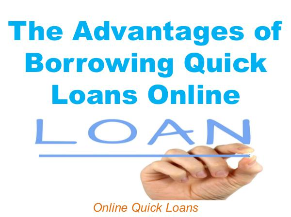 The Advantages of Borrowing Quick Loans Online 1